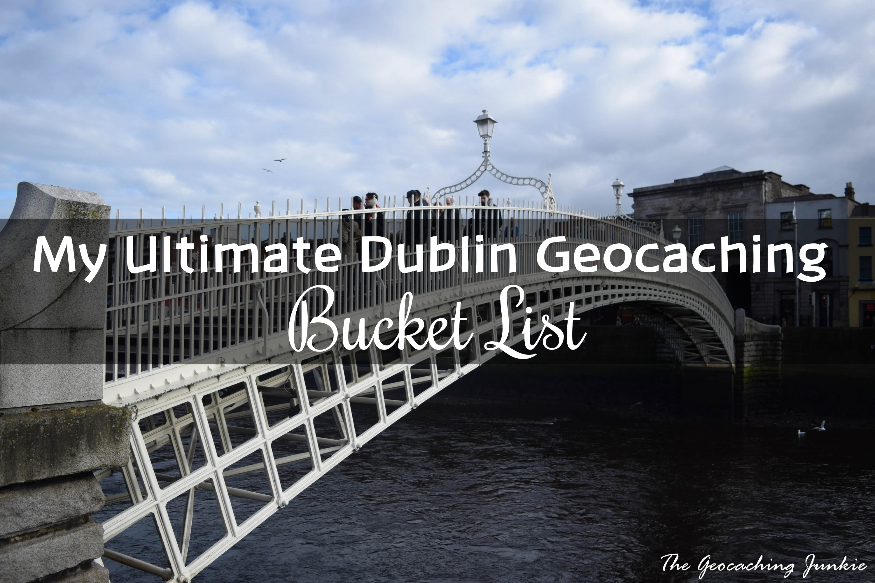 Check out my ultimate geocaching bucket list for Dublin!