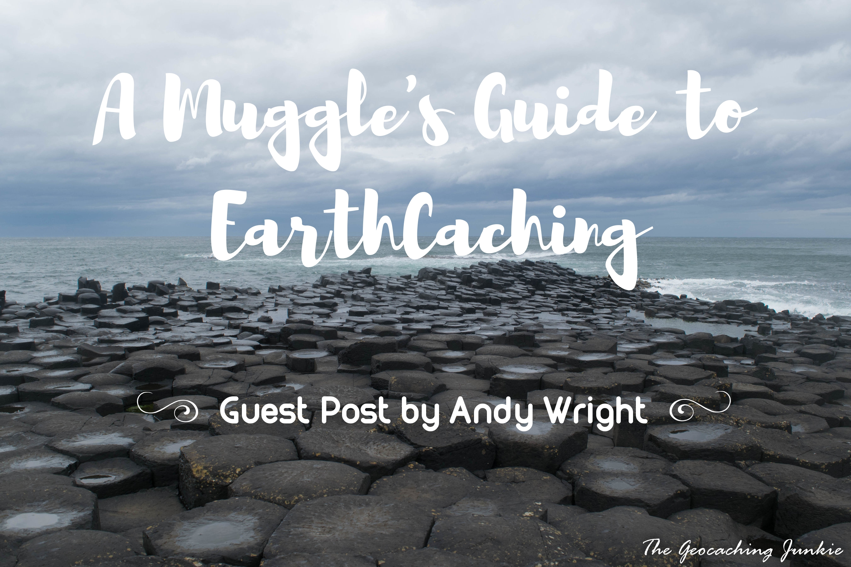 A Muggle's Guide to EarthCaching by Andy Wright
