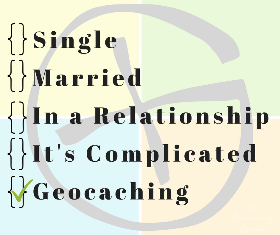 The Geocaching Junkie - relationship status?