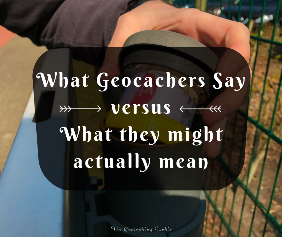 What geocachers say versus what they might actually mean | The Geocaching Junkie
